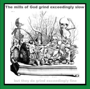 The 'Mills Of God' grind exceedingly slow.